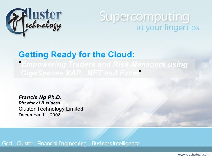 """Getting Ready for the Cloud: """" Empowering Traders and Risk Managers using GigaSpaces XAP, .NET and Excel """"  Fran..."""