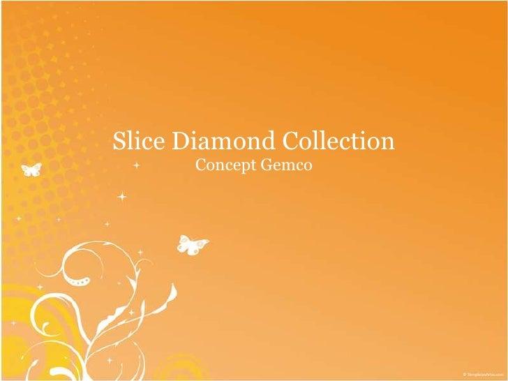 Slice Diamond Collection<br />Concept Gemco<br />