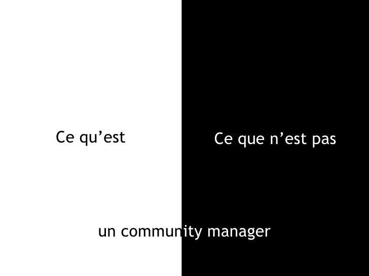 Ce qu'est <br />Ce que n'est pas <br />un communitymanager<br />