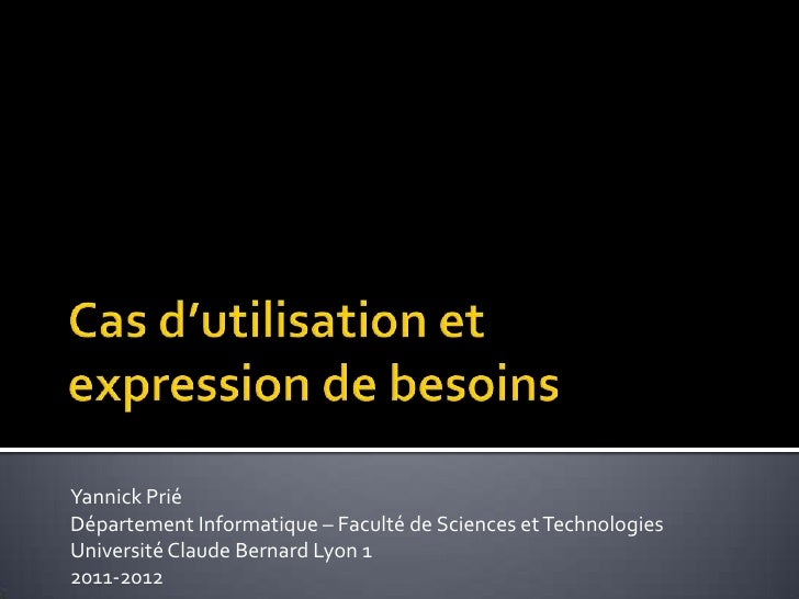Cas d'utilisation et expression de besoins<br />Yannick Prié<br />Département Informatique – Faculté de Sciences et Techno...