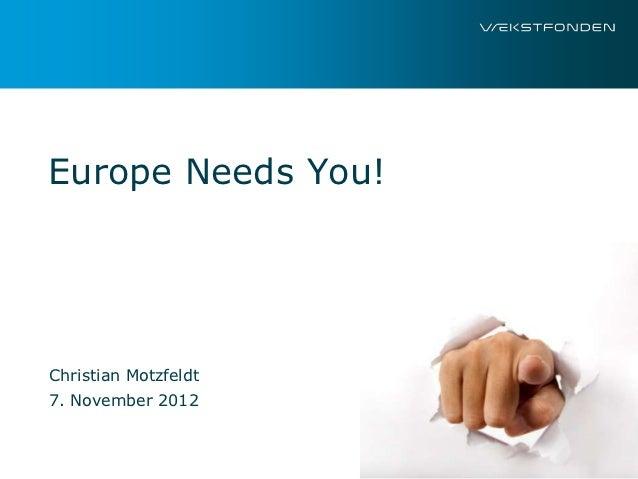 Europe Needs You!Christian Motzfeldt7. November 2012