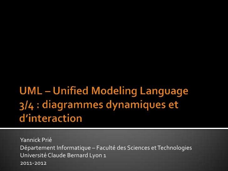 UML – UnifiedModelingLanguage3/4 : diagrammes dynamiques et d'interaction<br />Yannick Prié<br />Département Informatique...