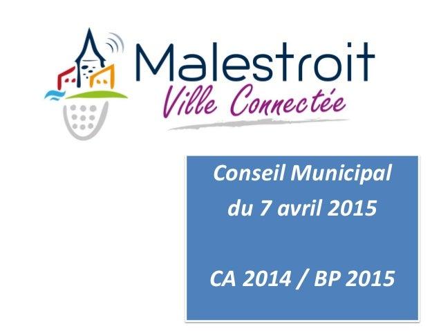 Conseil Municipal du 7 avril 2015 CA 2014 / BP 2015