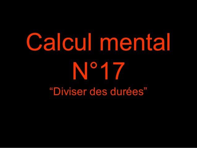 """Calcul mental N°17 """"Diviser des durées"""""""