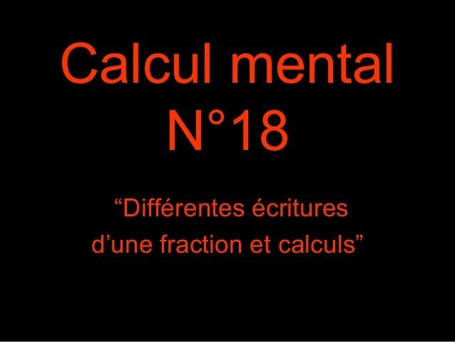 """Calcul mental N°18 """"Différentes écritures d'une fraction et calculs"""""""