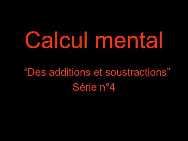 """Calcul mental """"Des additions et soustractions"""" Série n°4"""