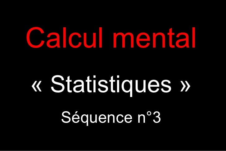 Calcul mental« Statistiques »   Séquence n°3