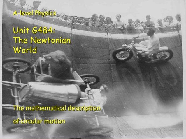 A-level Physics  Unit G484:  The Newtonian  World  The mathematical description  of circular motionCircular motion