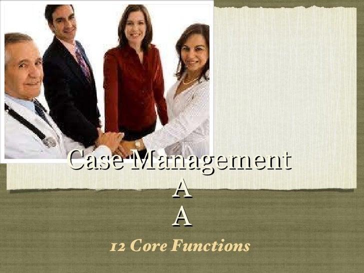 Case Management  A A <ul><li>12 Core Functions  </li></ul>