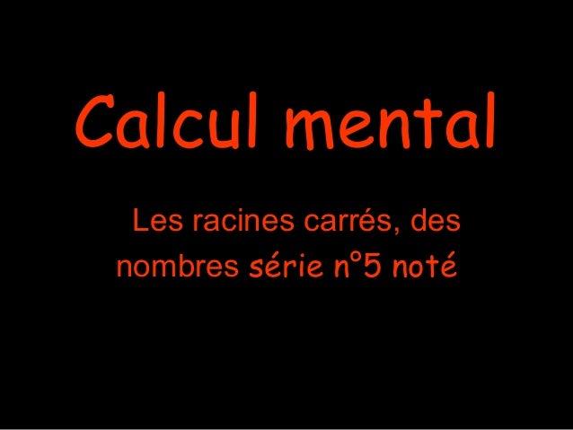 Calcul mental Les racines carrés, des nombres série n°5 noté