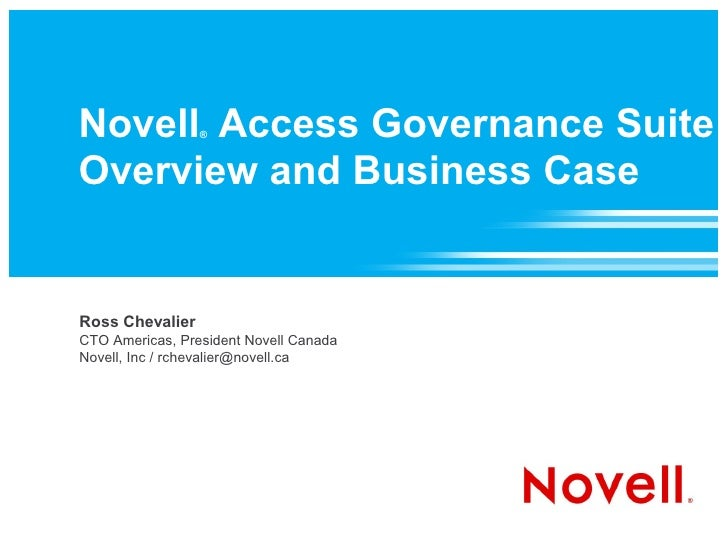 Novell Access Governance Suite                  ®    Overview and Business Case   Ross Chevalier CTO Americas, President N...
