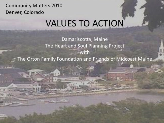 Community Matters 2010 Denver, Colorado VALUES TO ACTION Damariscotta, Maine The Heart and Soul Planning Project with The ...