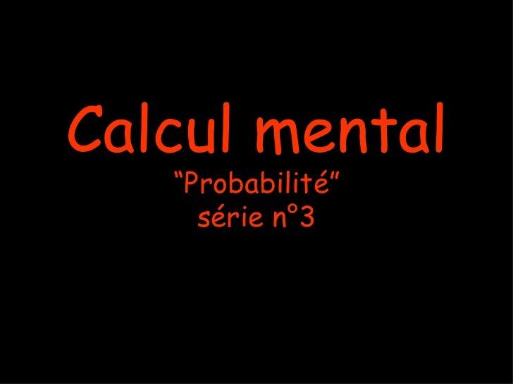 """Calcul mental   """"Probabilité""""     série n°3"""
