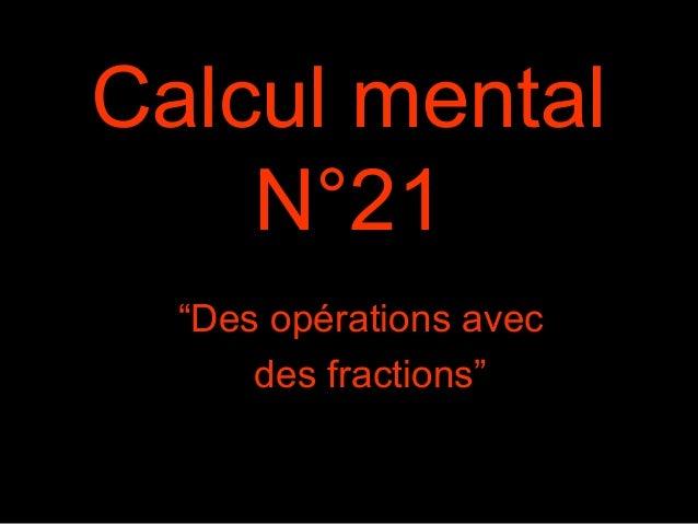 """Calcul mental N°21 """"Des opérations avec des fractions"""""""