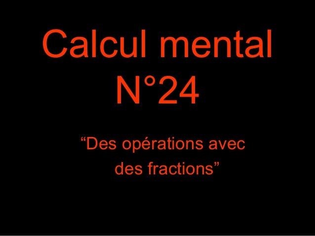 """Calcul mental N°24 """"Des opérations avec des fractions"""""""