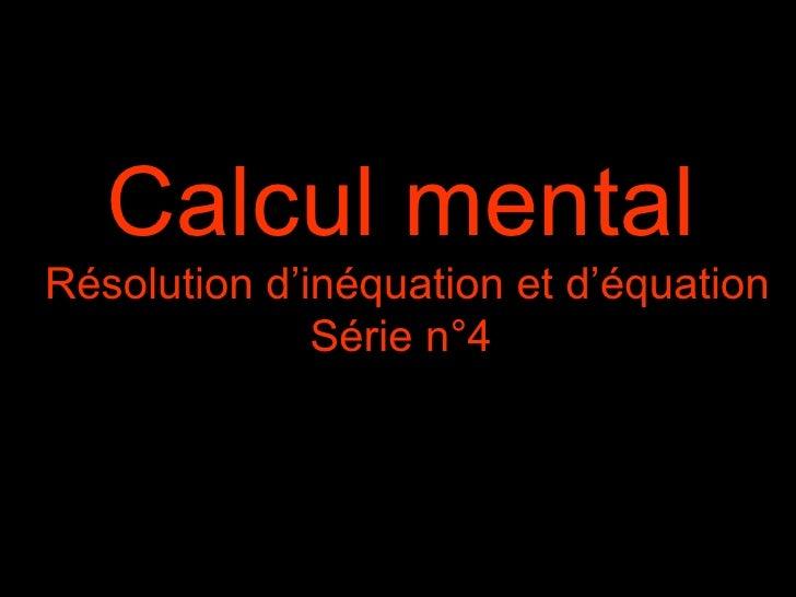 Calcul mentalRésolution d'inéquation et d'équation              Série n°4