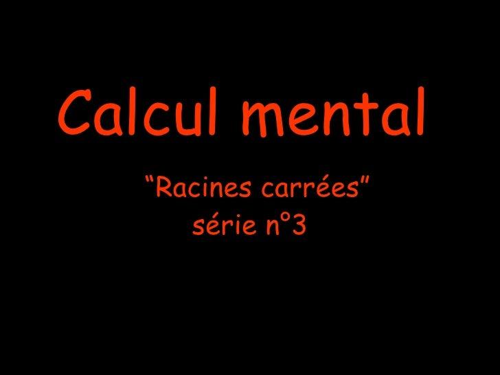"Calcul mental   ""Racines carrées""      série n°3"