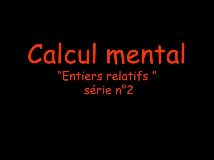 "Calcul mental  ""Entiers relatifs ""       série n°2"