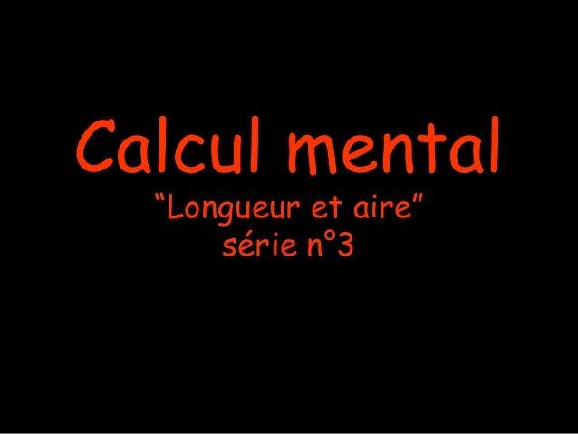 """Calcul mental """"Longueur et aire"""" série n°3"""