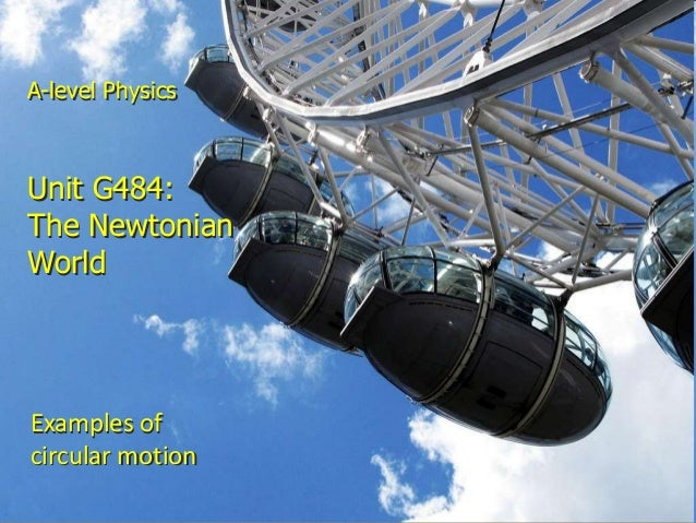 A-level PhysicsUnit G484:The NewtonianWorldExamples ofcircular motionCircular motion