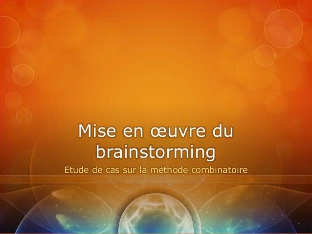 Mise en œuvre du     brainstormingEtude de cas sur la méthode combinatoire
