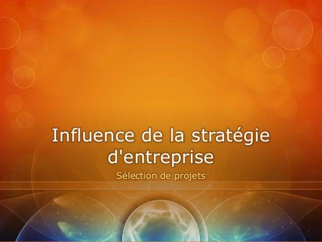 Influence de la stratégie      dentreprise       Sélection de projets