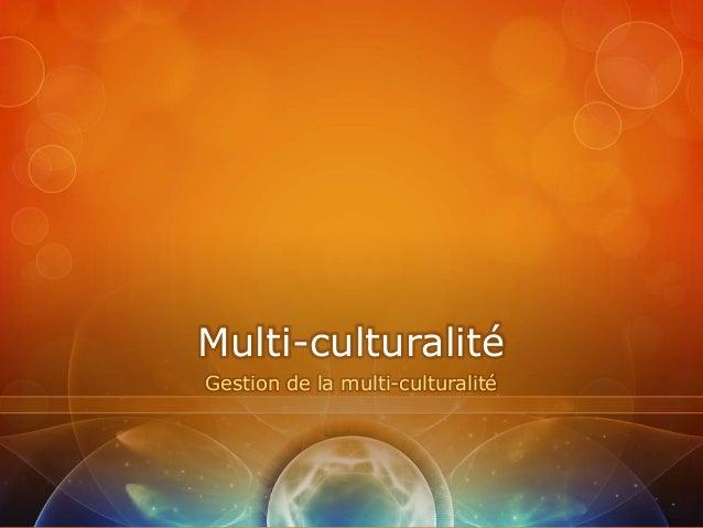 Multi-culturalitéGestion de la multi-culturalité