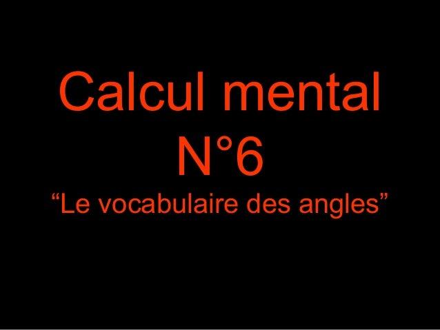 """Calcul mental  N°6  """"Le vocabulaire des angles"""""""