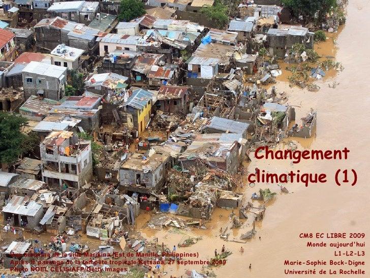 CM8 EC LIBRE 2009 Monde aujourd'hui L1-L2-L3 Marie-Sophie Bock-Digne Université de La Rochelle Changement  climatique (1) ...