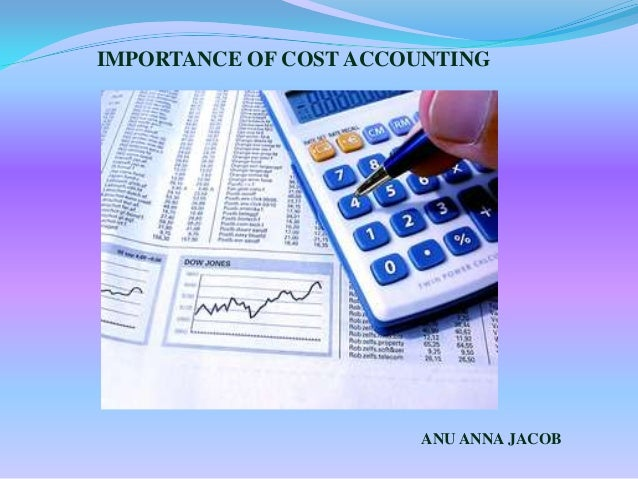 IMPORTANCE OF COST ACCOUNTING                       ANU ANNA JACOB