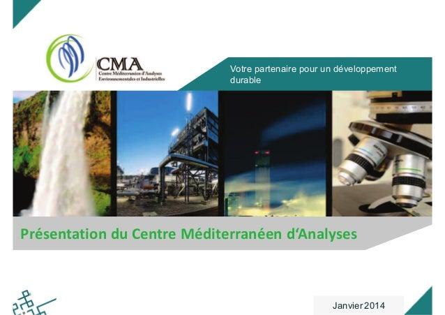Votre partenaire pour un développement durable Présentation du Centre Méditerranéen d'Analyses Janvier 2014