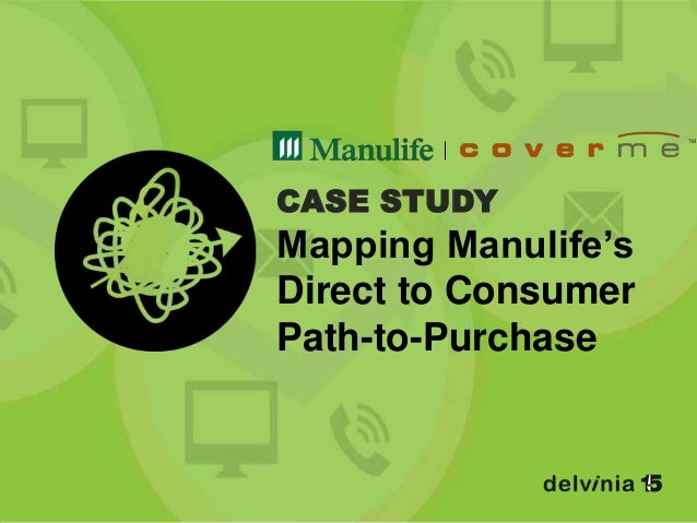 CASE STUDYMapping Manulife'sDirect to ConsumerPath-to-Purchase
