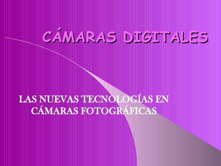 LAS NUEVAS TECNOLOGÍAS EN CÁMARAS FOTOGRÁFICAS CÁMARAS DIGITALES