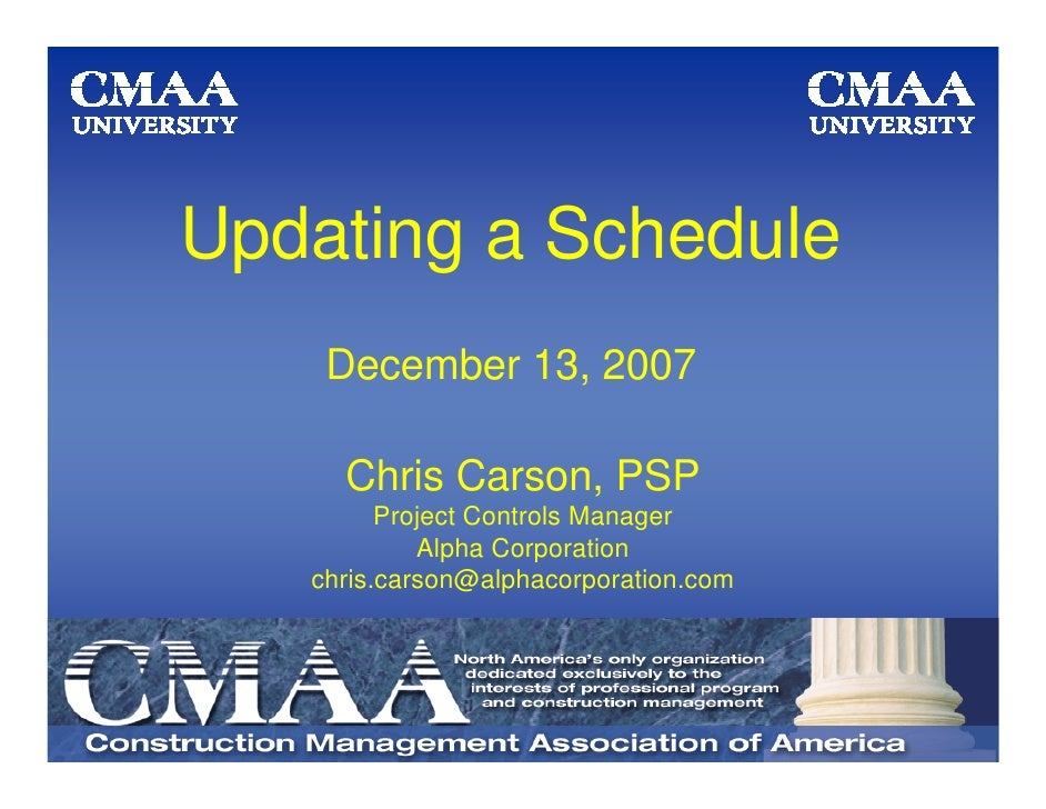 Updating a Schedule     December 13, 2007       Chris Carson, PSP          Project Controls Manager             Alpha Corp...