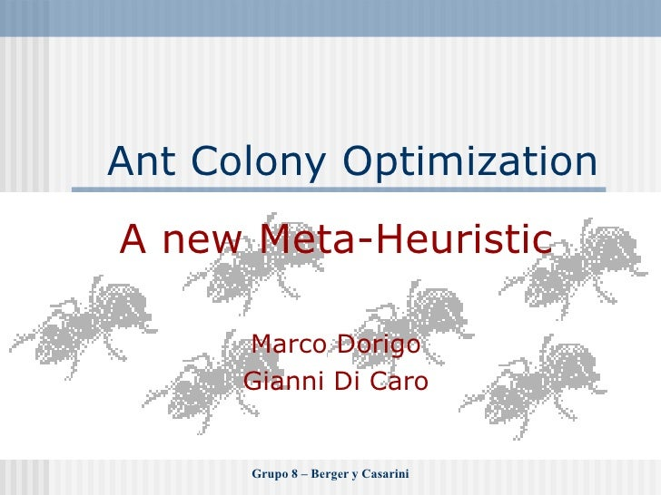 Ant Colony Optimization A new Meta-Heuristic Marco Dorigo Gianni Di Caro