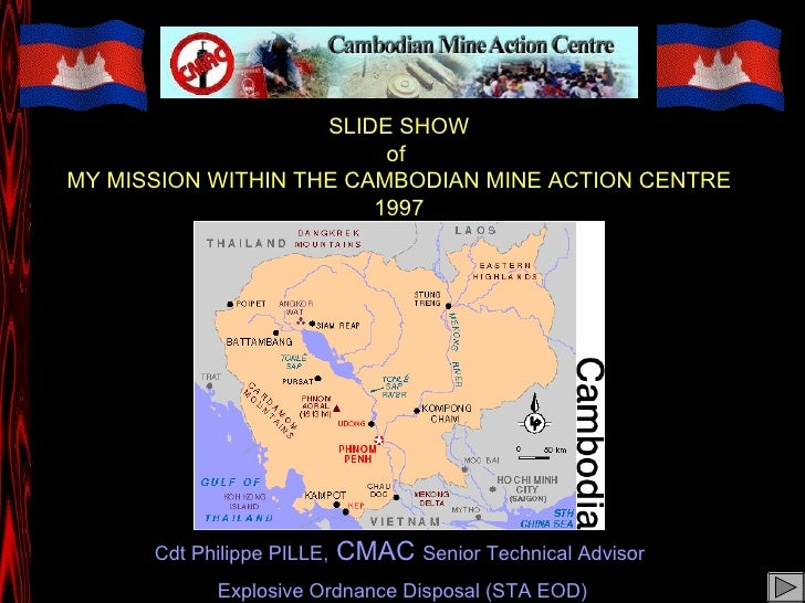 SLIDE SHOW of  MY MISSION WITHIN THE CAMBODIAN MINE ACTION CENTRE 1997 Cdt Philippe PILLE,  CMAC  Senior Technical Advisor...