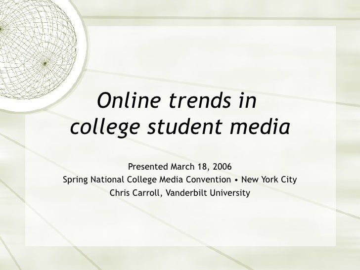 Online trends in  college student media Presented March 18, 2006 Spring National College Media Convention • New York City ...