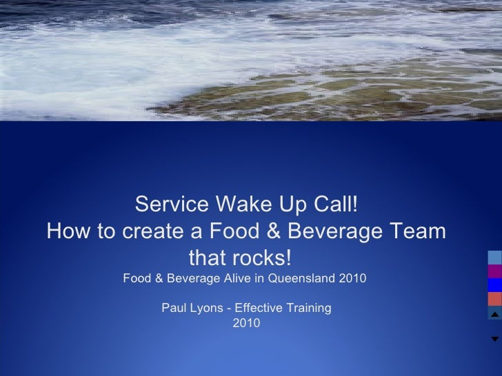 Service Wake Up Call! How to create a Food & Beverage Team that rocks!  Food & Beverage Alive in Queensland 2010  Paul Lyo...
