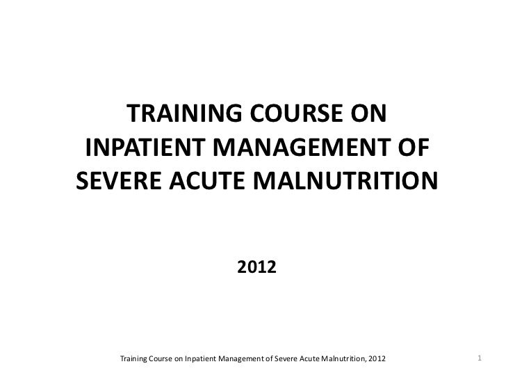 TRAINING COURSE ON INPATIENT MANAGEMENT OFSEVERE ACUTE MALNUTRITION                                   2012   Training Cour...