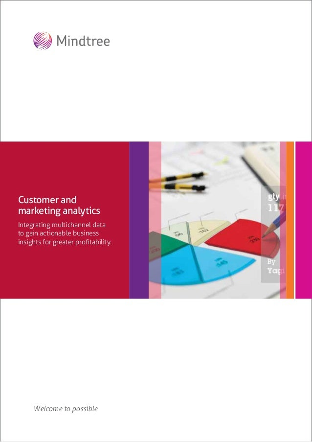 Welcome to possibleCustomer andmarketing analyticsIntegrating multichannel datato gain actionable businessinsights for gre...