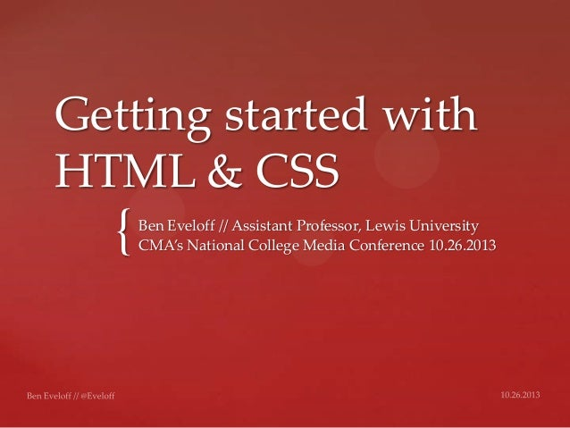 Getting started with HTML & CSS  {  Ben Eveloff // Assistant Professor, Lewis University CMA's National College Media Conf...
