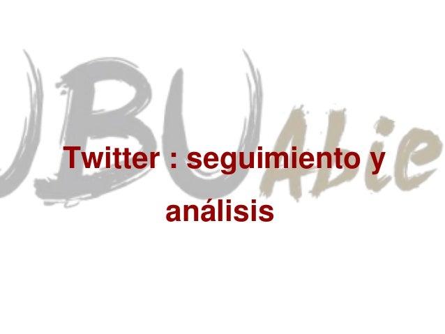 Twitter : seguimiento y  análisis