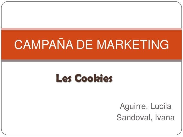 Aguirre, Lucila<br />Sandoval, Ivana <br />CAMPAÑA DE MARKETING <br />Les Cookies<br />