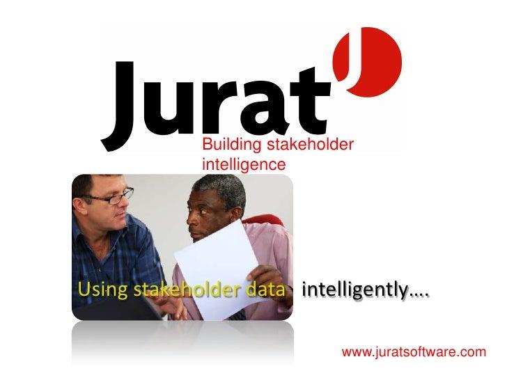 Building stakeholder intelligence<br />Using stakeholder data   intelligently….<br />www.juratsoftware.com<br />