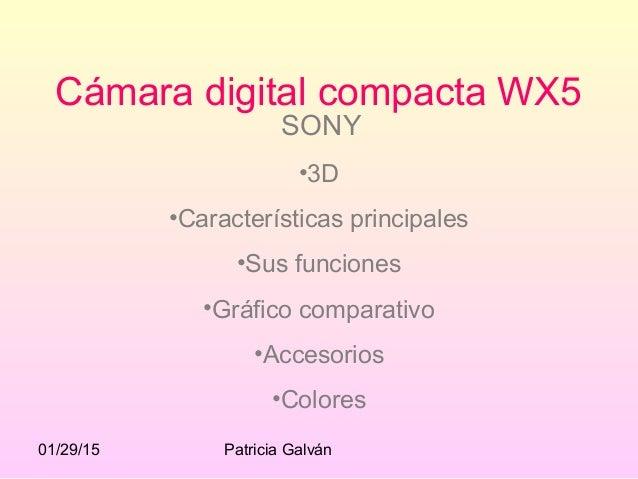 01/29/15 Patricia Galván Cámara digital compacta WX5 SONY •3D •Características principales •Sus funciones •Gráfico compara...