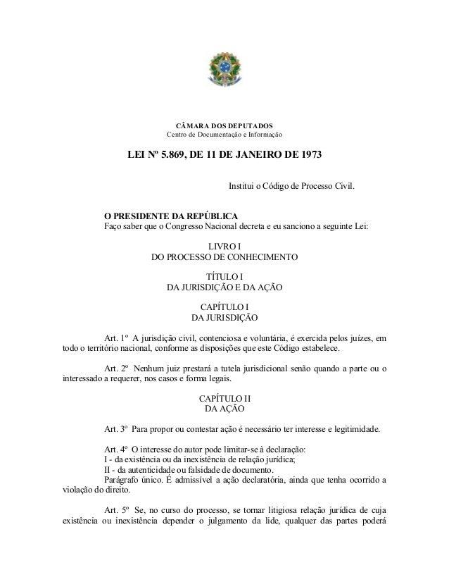 CÂMARA DOS DEPUTADOS Centro de Documentação e Informação LEI Nº 5.869, DE 11 DE JANEIRO DE 1973 Institui o Código de Proce...