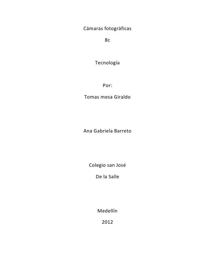 Cámaras fotográficas         8c    Tecnología        Por:Tomas mesa GiraldoAna Gabriela Barreto  Colegio san José     De l...