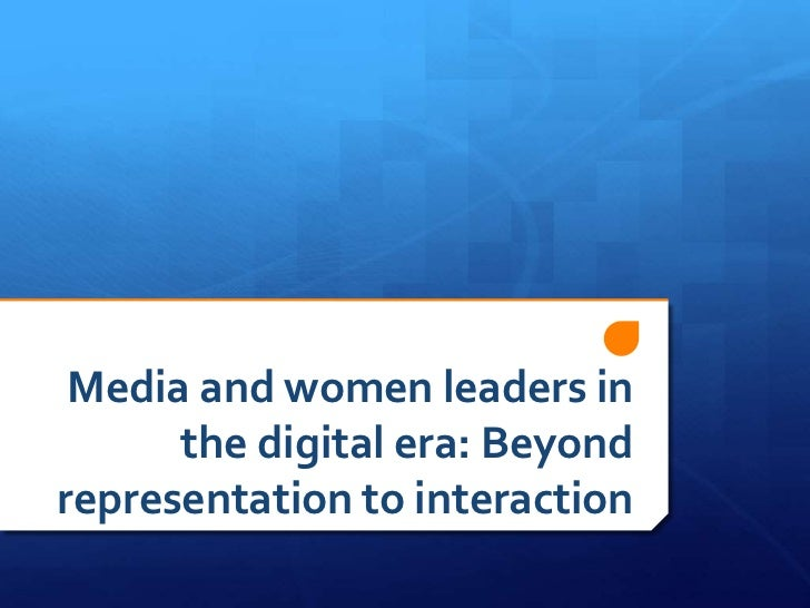 Media and women leaders in      the digital era: Beyondrepresentation to interaction