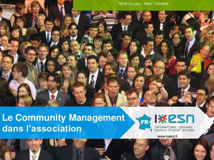NP2012 Lyon – Rémi THOMASLe Community Managementdans l'association                                        www.ixesn.fr