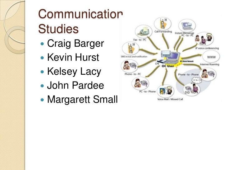 CommunicationStudies<br />Craig Barger<br />Kevin Hurst<br />Kelsey Lacy<br />John Pardee<br />Margarett Small<br />